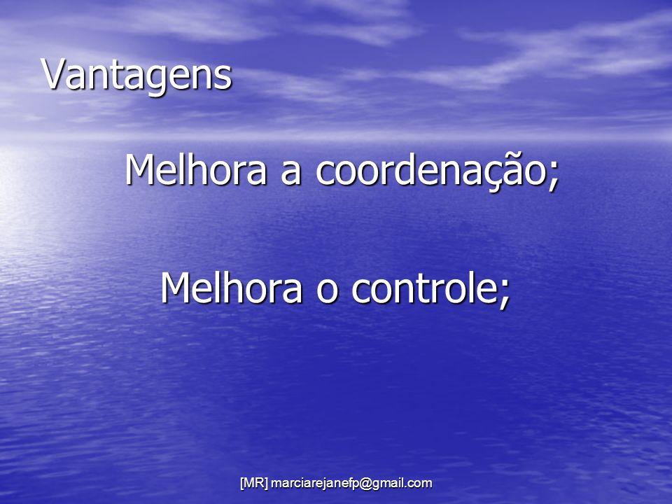 [MR] marciarejanefp@gmail.com Vantagens Melhora a coordenação; Melhora a coordenação; Melhora o controle;