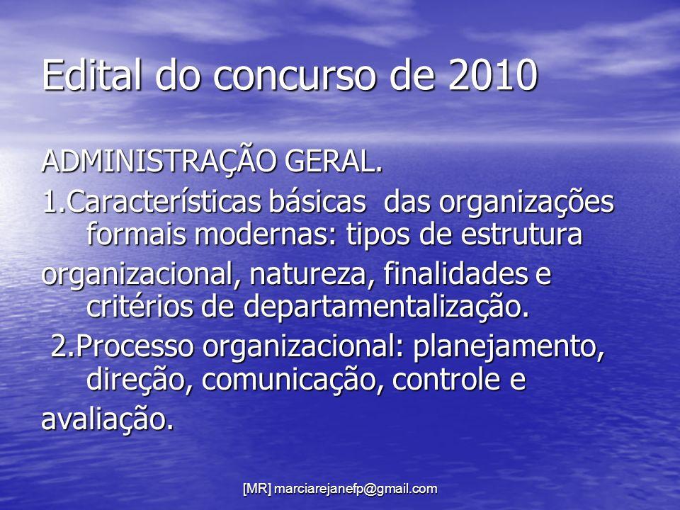 [MR] marciarejanefp@gmail.com Edital do concurso de 2010 ADMINISTRAÇÃO GERAL. 1.Características básicas das organizações formais modernas: tipos de es