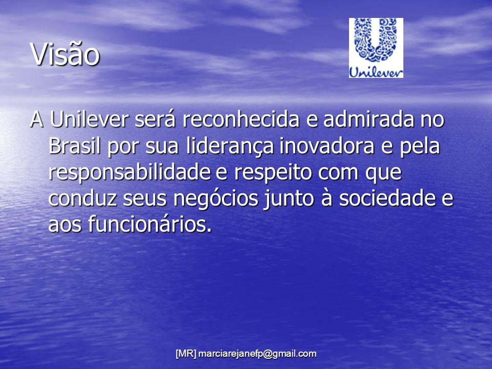 [MR] marciarejanefp@gmail.com Visão A Unilever será reconhecida e admirada no Brasil por sua liderança inovadora e pela responsabilidade e respeito co