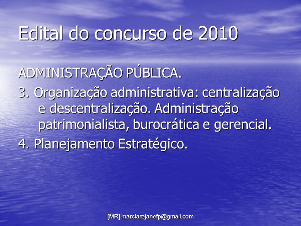 [MR] marciarejanefp@gmail.com Edital do concurso de 2010 ADMINISTRAÇÃO PÚBLICA. 3. Organização administrativa: centralização e descentralização. Admin