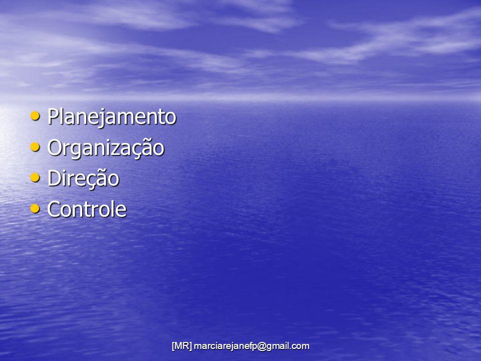 [MR] marciarejanefp@gmail.com Planejamento Planejamento Organização Organização Direção Direção Controle Controle