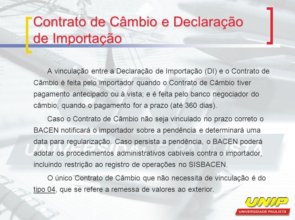 Contrato de Câmbio e Declaração de Importação A vinculação entre a Declaração de Importação (DI) e o Contrato de Câmbio é feita pelo importador quando