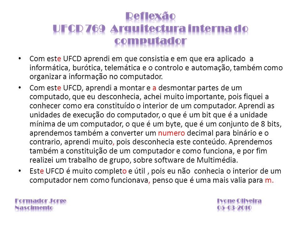 Com este UFCD aprendi em que consistia e em que era aplicado a informática, burótica, telemática e o controlo e automação, também como organizar a inf