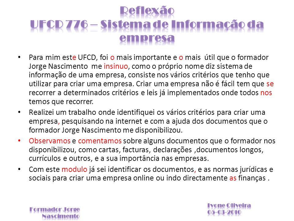 Para mim este UFCD, foi o mais importante e o mais útil que o formador Jorge Nascimento me insinuo, como o próprio nome diz sistema de informação de u