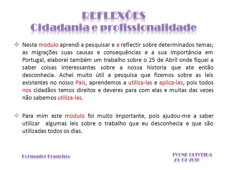 Neste modulo aprendi a pesquisar e a reflectir sobre determinados temas; as migrações suas causas e consequências e a sua importância em Portugal, ela