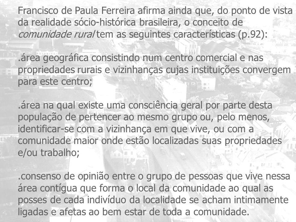 Francisco de Paula Ferreira afirma ainda que, do ponto de vista da realidade sócio-histórica brasileira, o conceito de comunidade rural tem as seguint