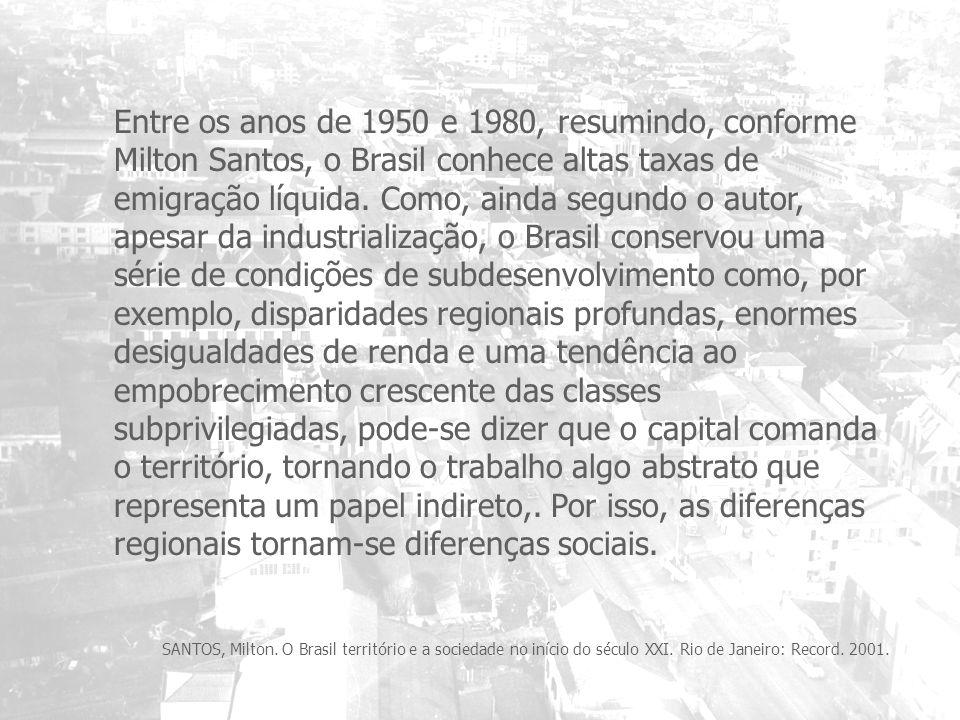 Entre os anos de 1950 e 1980, resumindo, conforme Milton Santos, o Brasil conhece altas taxas de emigração líquida. Como, ainda segundo o autor, apesa