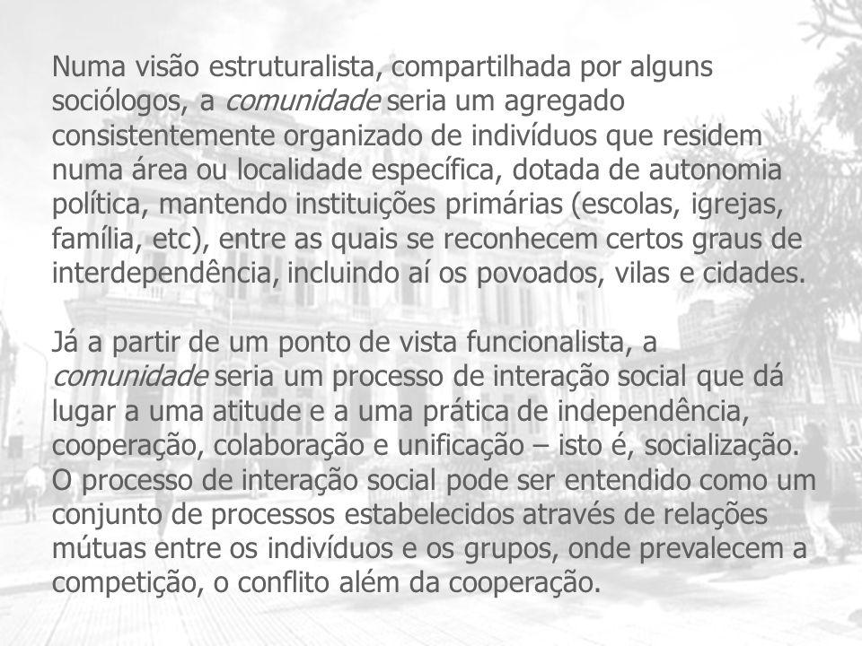 Numa visão estruturalista, compartilhada por alguns sociólogos, a comunidade seria um agregado consistentemente organizado de indivíduos que residem n