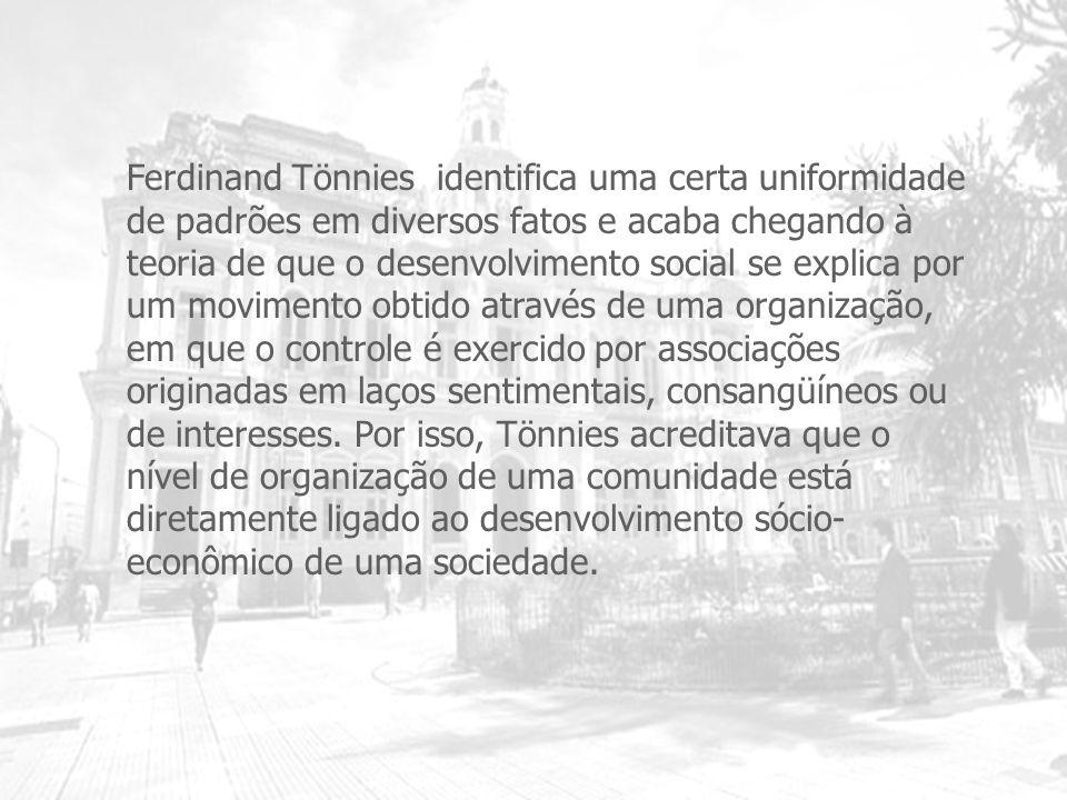 Ferdinand Tönnies identifica uma certa uniformidade de padrões em diversos fatos e acaba chegando à teoria de que o desenvolvimento social se explica