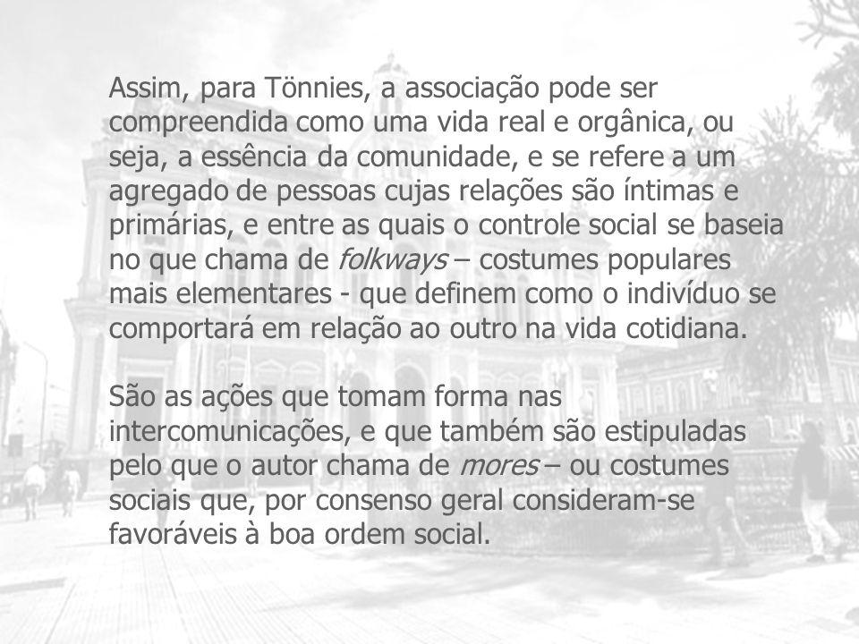 Assim, para Tönnies, a associação pode ser compreendida como uma vida real e orgânica, ou seja, a essência da comunidade, e se refere a um agregado de