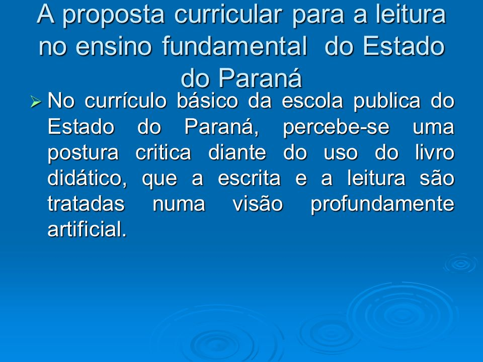 A proposta curricular para a leitura no ensino fundamental do Estado do Paraná No currículo básico da escola publica do Estado do Paraná, percebe-se u
