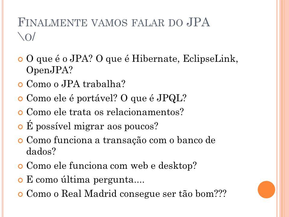 F INALMENTE VAMOS FALAR DO JPA \ O / O que é o JPA.