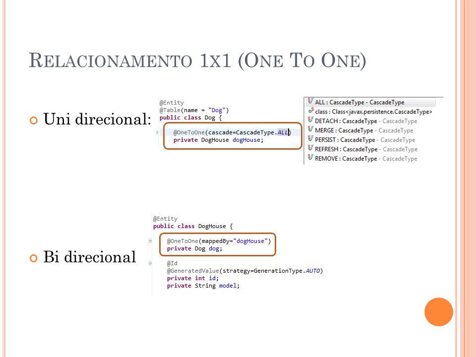 R ELACIONAMENTO 1 X 1 (O NE T O O NE ) Uni direcional: Bi direcional