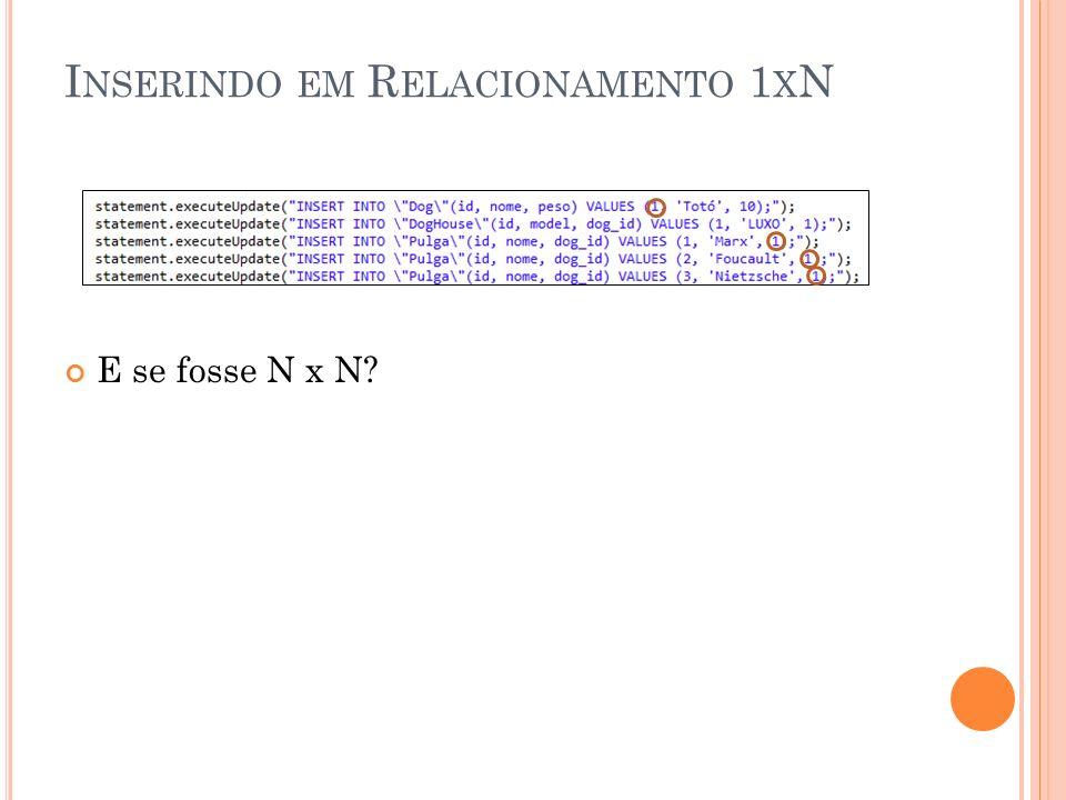 I NSERINDO EM R ELACIONAMENTO 1 X N E se fosse N x N?