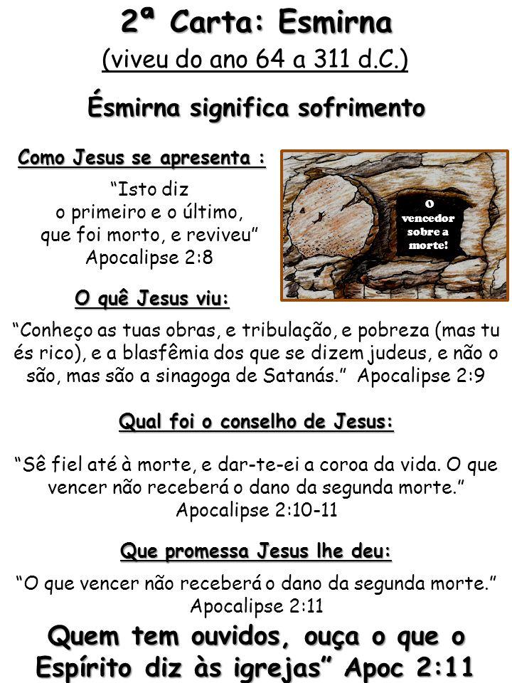 Isto diz o primeiro e o último, que foi morto, e reviveu Apocalipse 2:8 Quem tem ouvidos, ouça o que o Espírito diz às igrejas Apoc 2:11 Como Jesus se