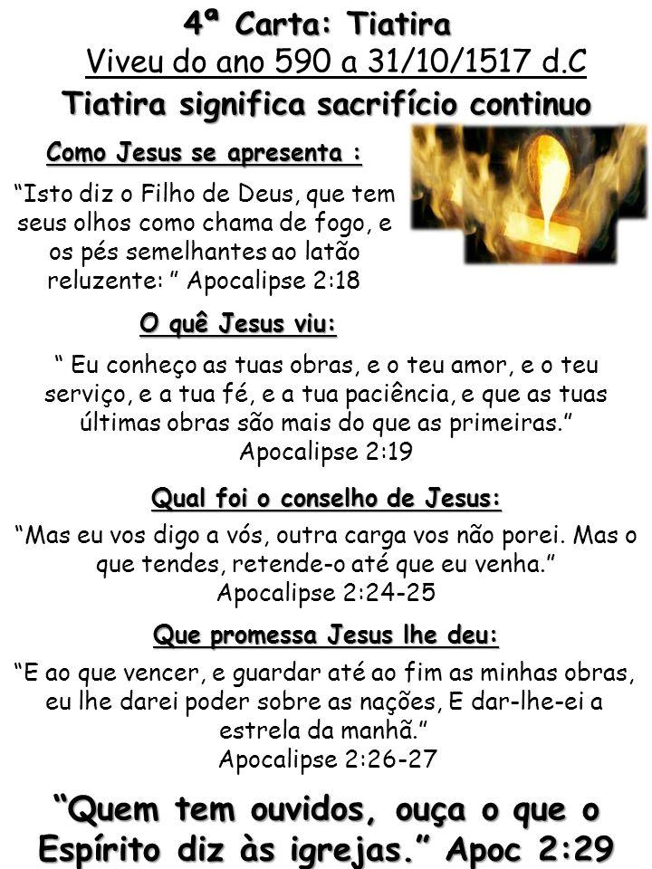 4ª Carta: Tiatira Tiatira significa sacrifício continuo Isto diz o Filho de Deus, que tem seus olhos como chama de fogo, e os pés semelhantes ao latão