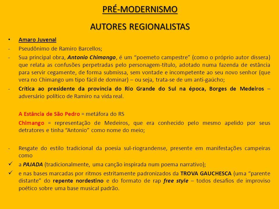 PRÉ-MODERNISMO AUTORES REGIONALISTAS Amaro Juvenal -Pseudônimo de Ramiro Barcellos; -Sua principal obra, Antonio Chimango, é um poemeto campestre (com