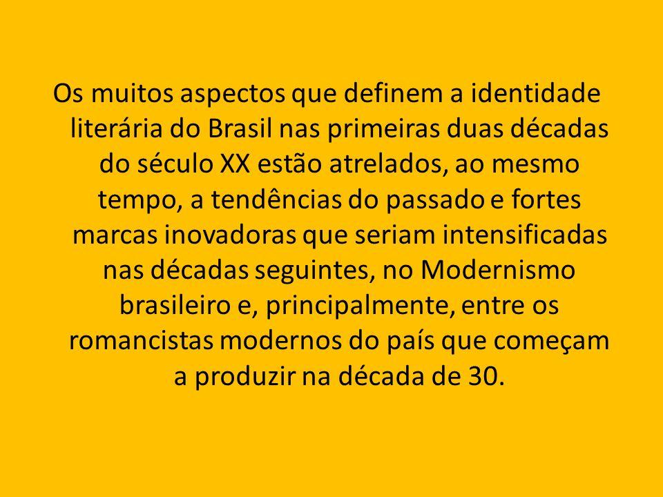 Os muitos aspectos que definem a identidade literária do Brasil nas primeiras duas décadas do século XX estão atrelados, ao mesmo tempo, a tendências