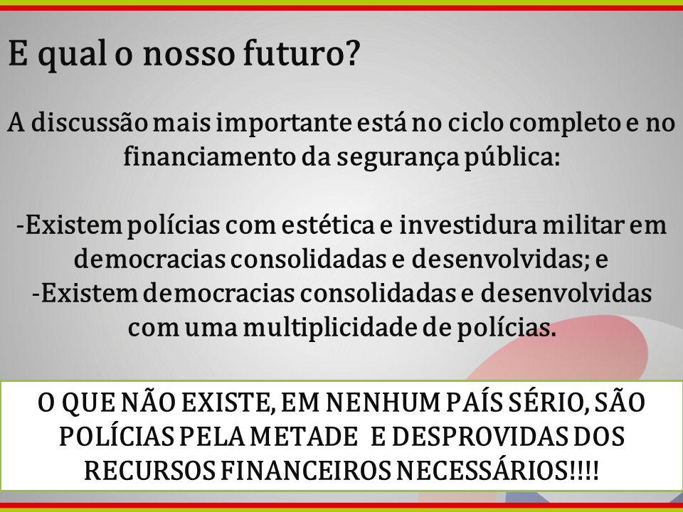 E qual o nosso futuro? A discussão mais importante está no ciclo completo e no financiamento da segurança pública: -Existem polícias com estética e in