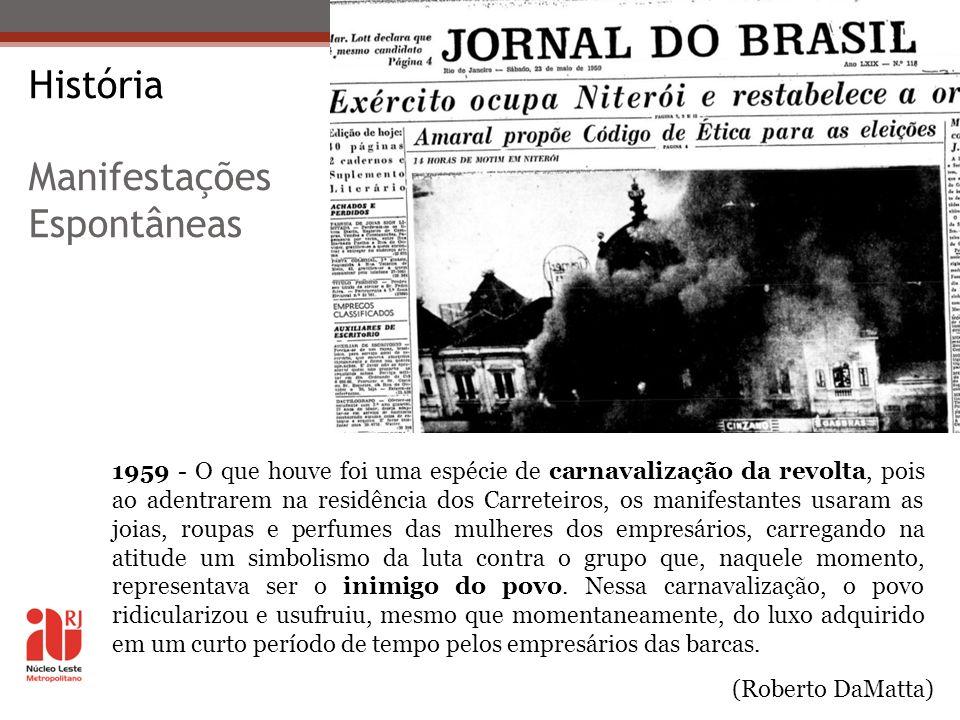 História Manifestações Espontâneas 1959 - O que houve foi uma espécie de carnavalização da revolta, pois ao adentrarem na residência dos Carreteiros,
