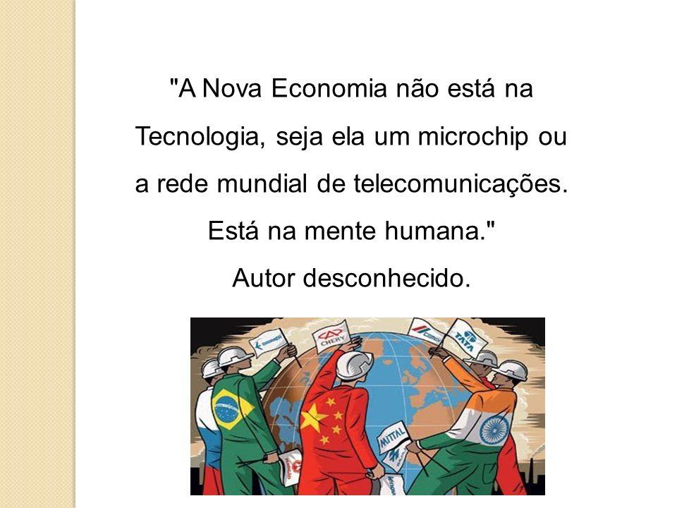 A Nova Economia não está na Tecnologia, seja ela um microchip ou a rede mundial de telecomunicações.