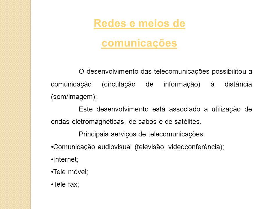 Redes e meios de comunicações O desenvolvimento das telecomunicações possibilitou a comunicação (circulação de informação) à distância (som/imagem); Este desenvolvimento está associado a utilização de ondas eletromagnéticas, de cabos e de satélites.