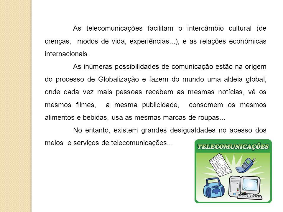 As telecomunicações facilitam o intercâmbio cultural (de crenças, modos de vida, experiências...), e as relações econômicas internacionais.