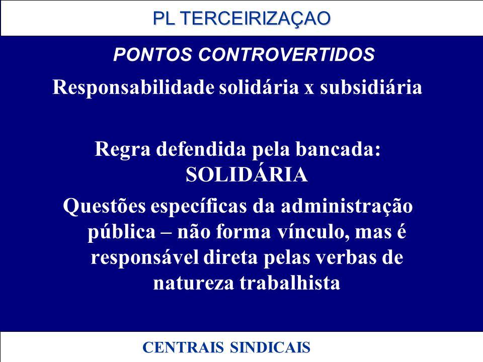 PL TERCEIRIZAÇAO PL TERCEIRIZAÇAO CENTRAIS SINDICAIS PONTOS CONTROVERTIDOS Responsabilidade solidária x subsidiária Regra defendida pela bancada: SOLI