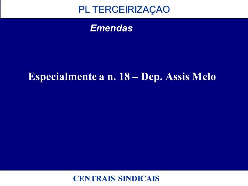 PL TERCEIRIZAÇAO PL TERCEIRIZAÇAO CENTRAIS SINDICAIS Emendas Especialmente a n. 18 – Dep. Assis Melo
