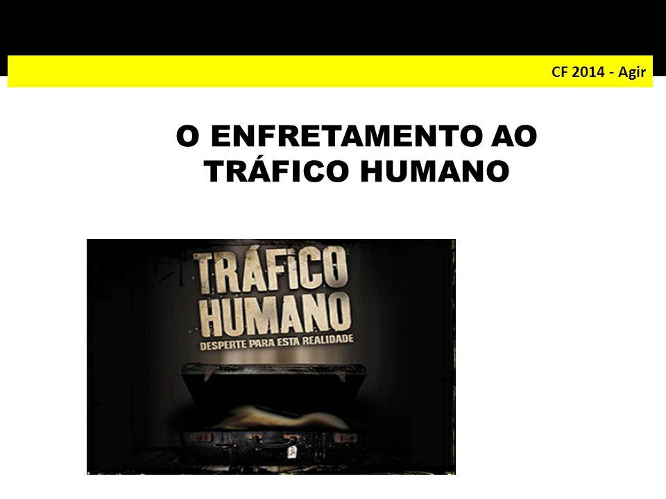 CF 2014 - Agir O ENFRETAMENTO AO TRÁFICO HUMANO