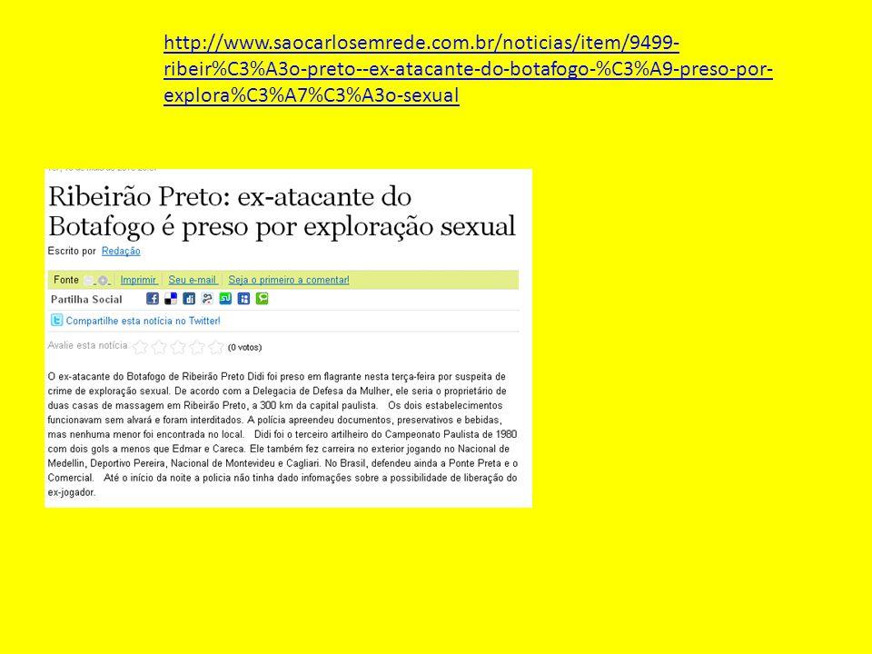 http://www.saocarlosemrede.com.br/noticias/item/9499- ribeir%C3%A3o-preto--ex-atacante-do-botafogo-%C3%A9-preso-por- explora%C3%A7%C3%A3o-sexual