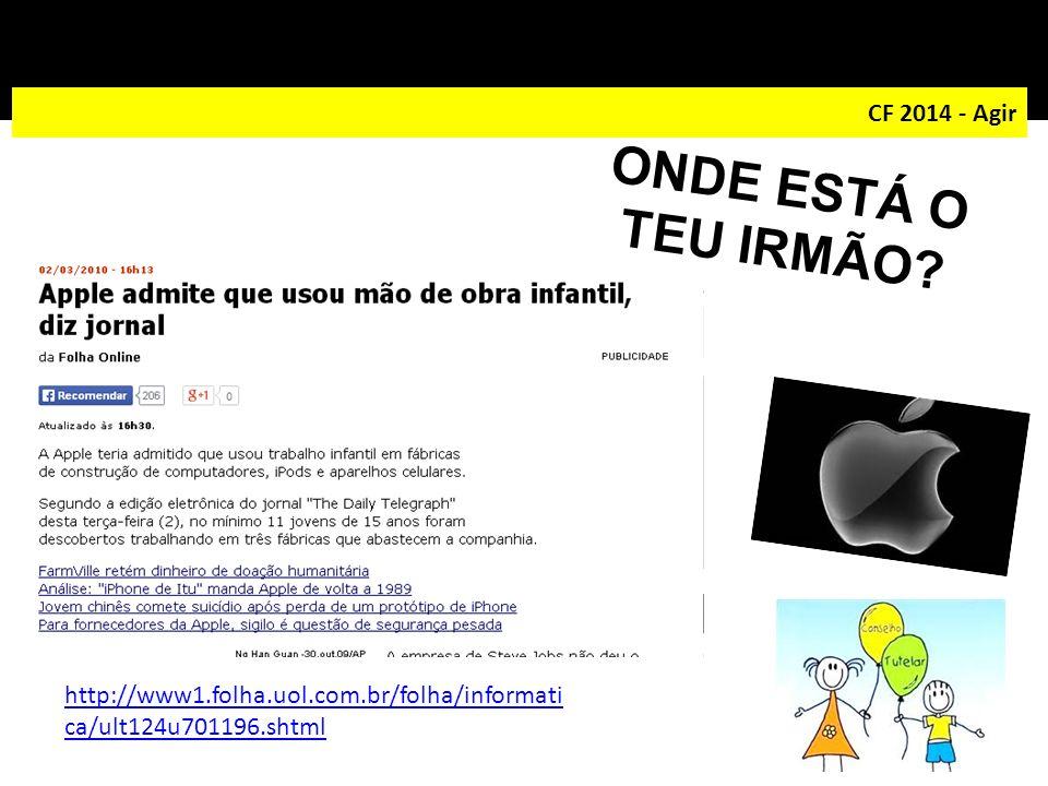 CF 2014 - Agir http://www1.folha.uol.com.br/folha/informati ca/ult124u701196.shtml ONDE ESTÁ O TEU IRMÃO?