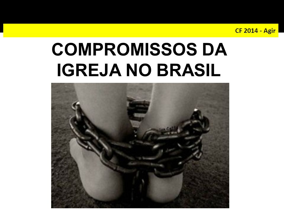 CF 2014 - Agir COMPROMISSOS DA IGREJA NO BRASIL