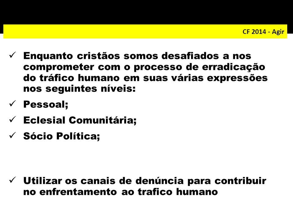 CF 2014 - Agir Enquanto cristãos somos desafiados a nos comprometer com o processo de erradicação do tráfico humano em suas várias expressões nos segu