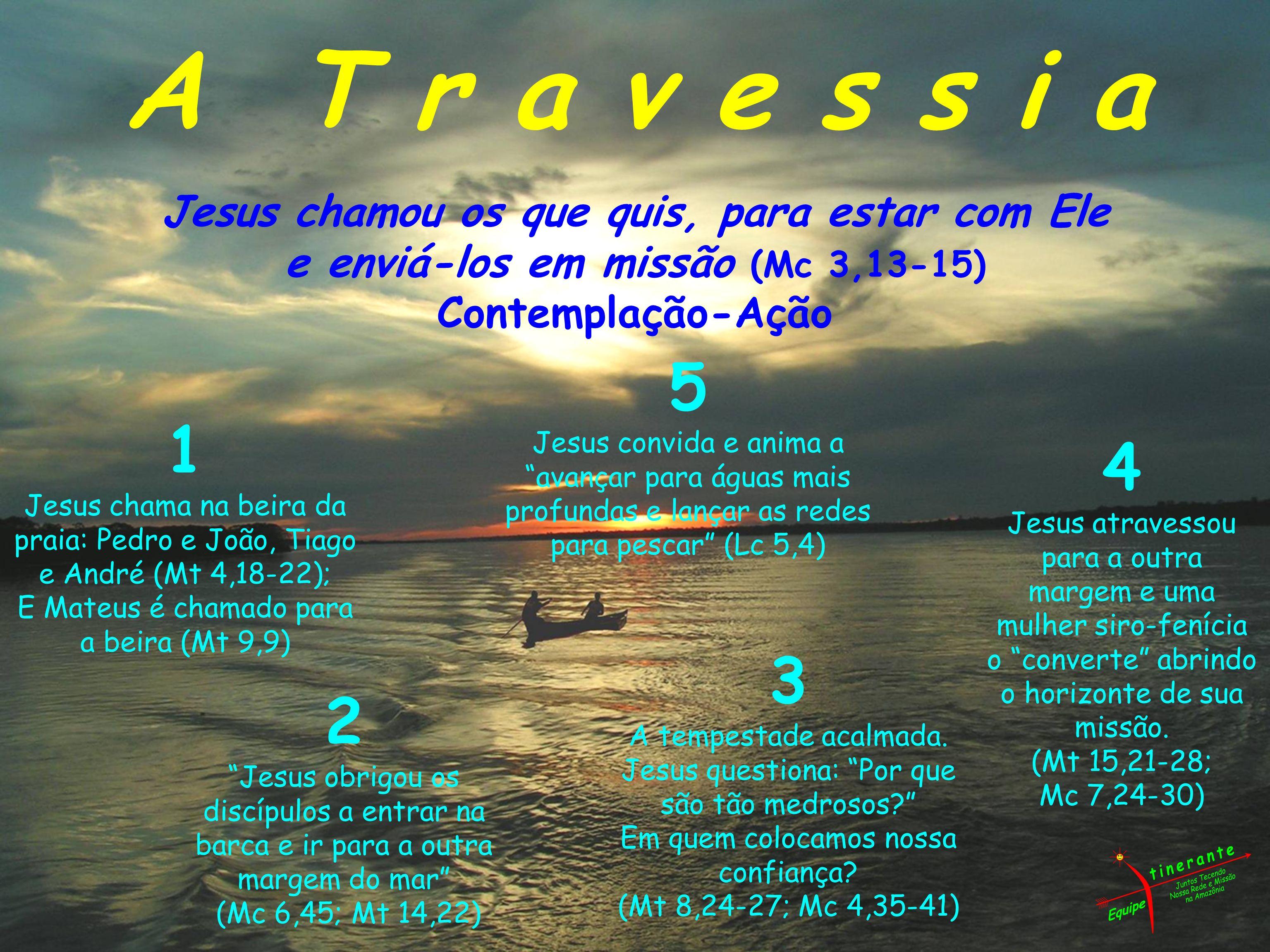 A T r a v e s s i a Jesus chamou os que quis, para estar com Ele e enviá-los em missão (Mc 3,13-15) Contemplação-Ação 5 Jesus convida e anima a avança