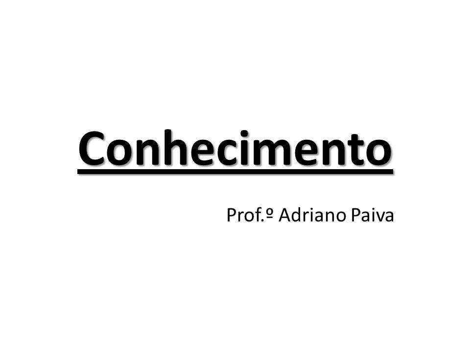 Conhecimento Prof.º Adriano Paiva