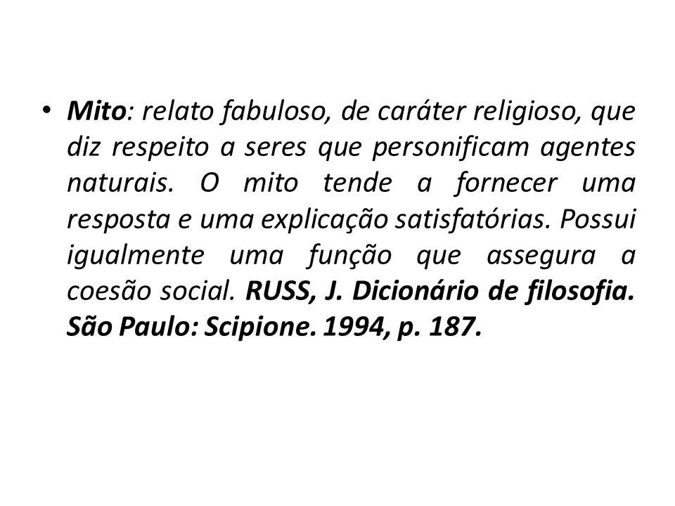 Mito: relato fabuloso, de caráter religioso, que diz respeito a seres que personificam agentes naturais.