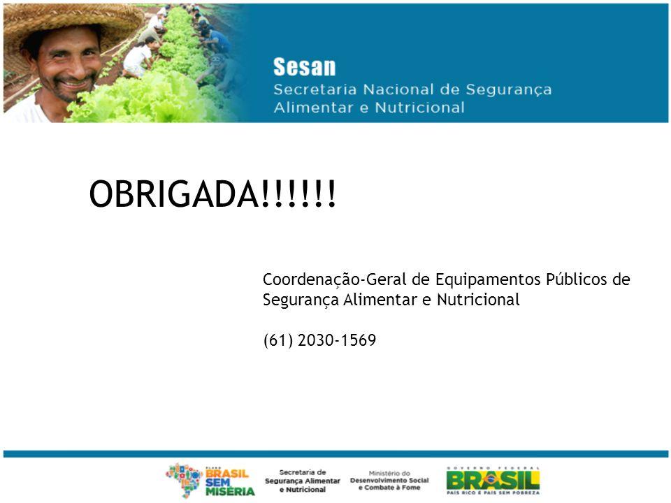 OBRIGADA!!!!!! Coordenação-Geral de Equipamentos Públicos de Segurança Alimentar e Nutricional (61) 2030-1569