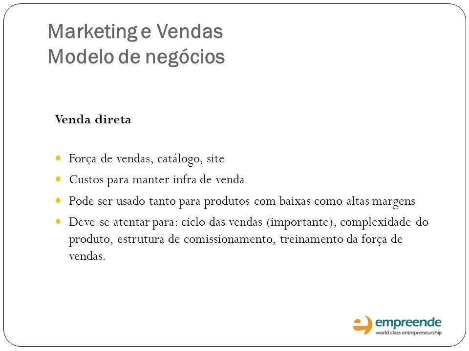 Marketing e Vendas Modelo de negócios Venda direta Força de vendas, catálogo, site Custos para manter infra de venda Pode ser usado tanto para produto