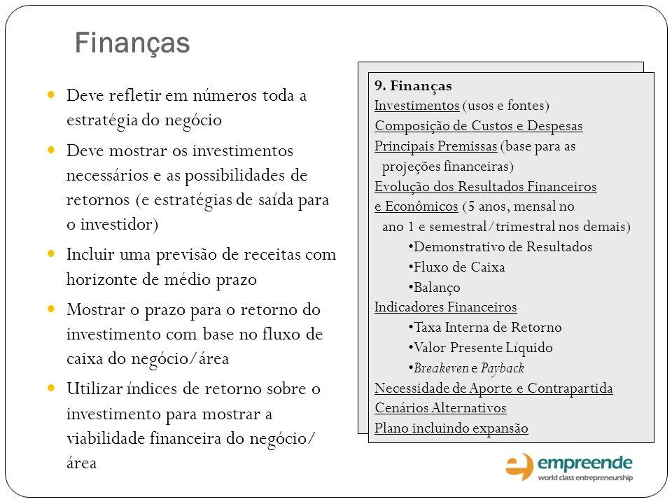 9. Finanças Investimentos (usos e fontes) Composição de Custos e Despesas Principais Premissas (base para as projeções financeiras) Evolução dos Resul