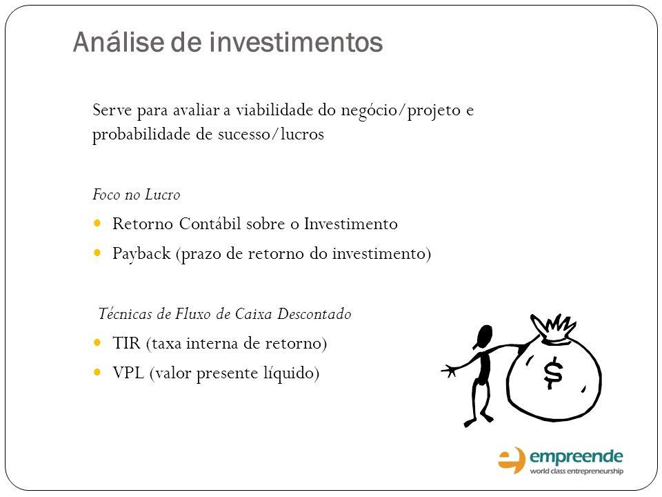 Análise de investimentos Serve para avaliar a viabilidade do negócio/projeto e probabilidade de sucesso/lucros Foco no Lucro Retorno Contábil sobre o