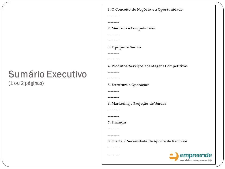 Sumário Executivo (1 ou 2 páginas) 1. O Conceito do Negócio e a Oportunidade -------- 2. Mercado e Competidores -------- 3. Equipe de Gestão --------
