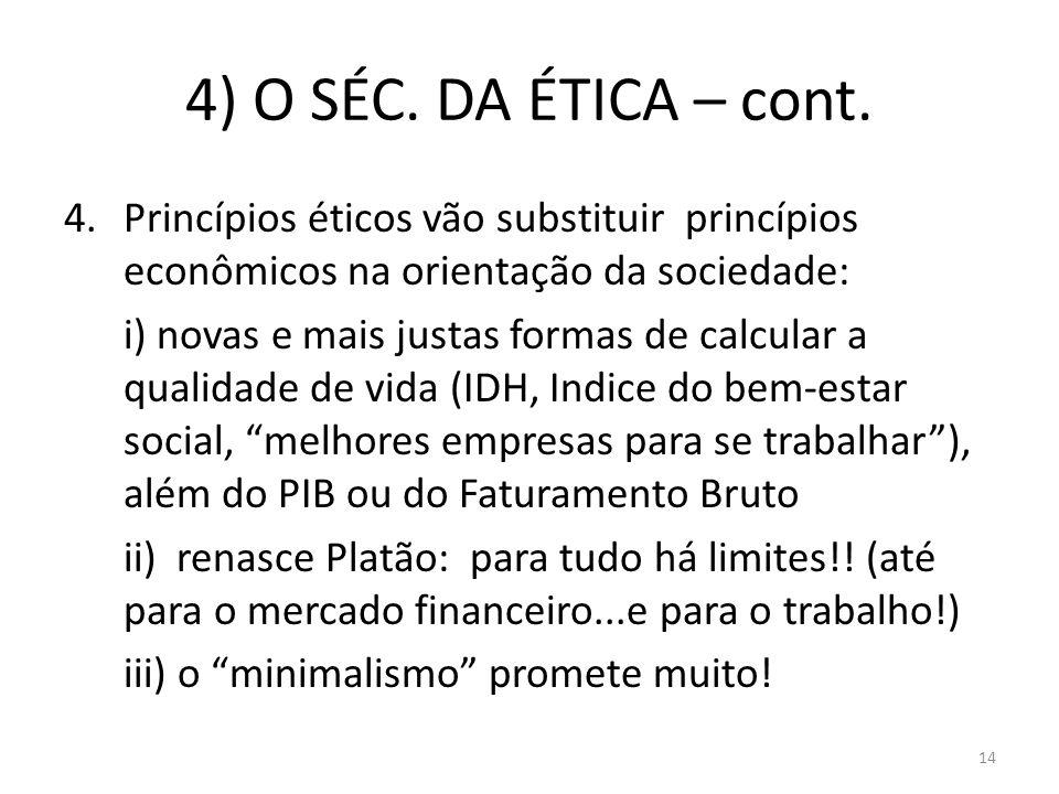 4) O SÉC. DA ÉTICA – cont. 4.Princípios éticos vão substituir princípios econômicos na orientação da sociedade: i) novas e mais justas formas de calcu