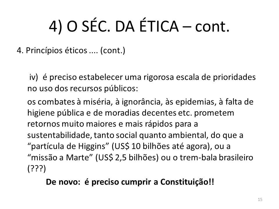 4) O SÉC. DA ÉTICA – cont. 4. Princípios éticos.... (cont.) iv) é preciso estabelecer uma rigorosa escala de prioridades no uso dos recursos públicos: