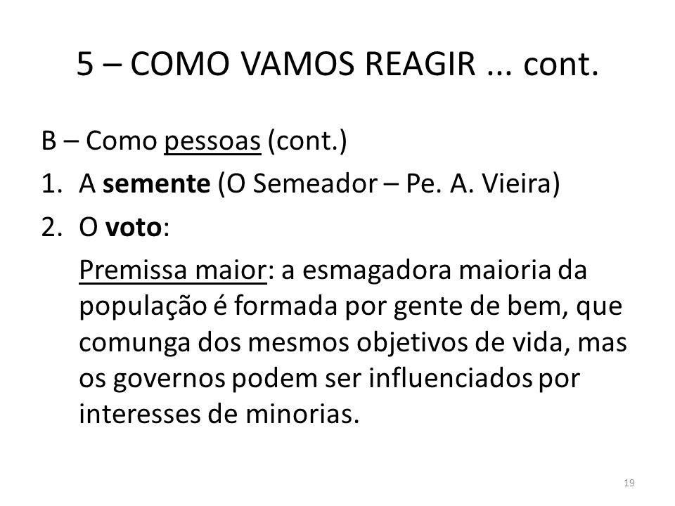 5 – COMO VAMOS REAGIR... cont. B – Como pessoas (cont.) 1.A semente (O Semeador – Pe. A. Vieira) 2.O voto: Premissa maior: a esmagadora maioria da pop