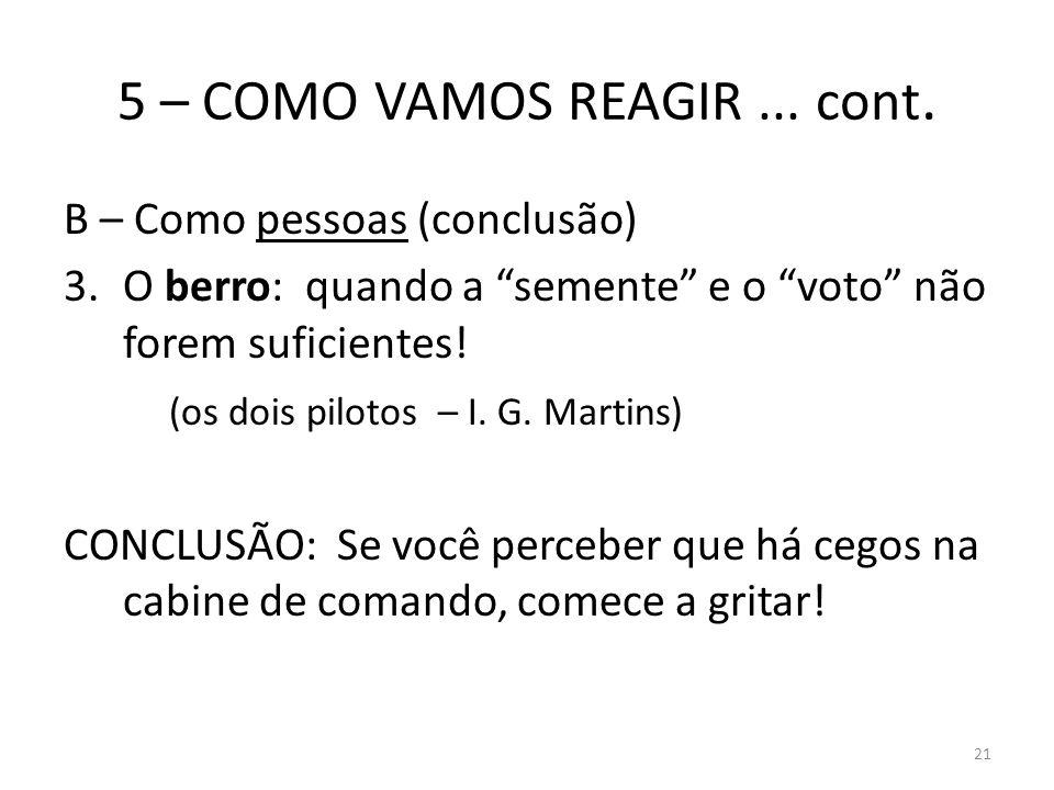 5 – COMO VAMOS REAGIR... cont. B – Como pessoas (conclusão) 3.O berro: quando a semente e o voto não forem suficientes! (os dois pilotos – I. G. Marti