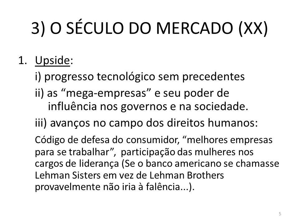 3) O SÉCULO DO MERCADO (XX) 1.Upside: i) progresso tecnológico sem precedentes ii) as mega-empresas e seu poder de influência nos governos e na socied