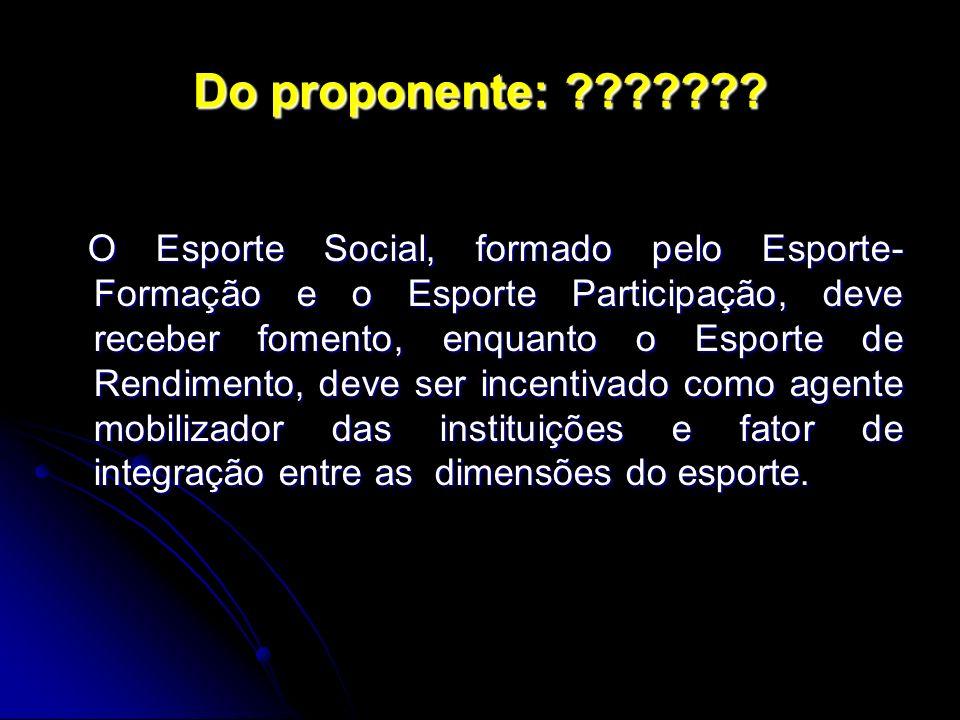 Do proponente: ??????? O Esporte Social, formado pelo Esporte- Formação e o Esporte Participação, deve receber fomento, enquanto o Esporte de Rendimen