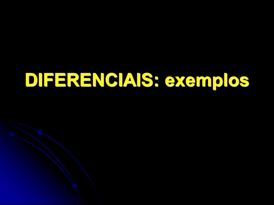 DIFERENCIAIS: exemplos