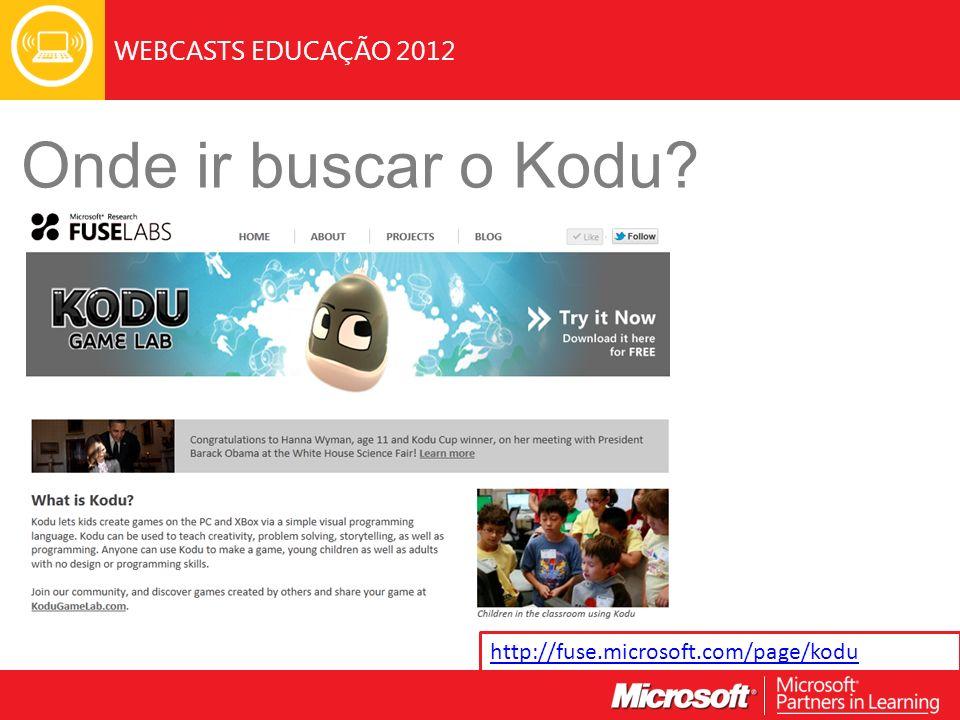 WEBCASTS EDUCAÇÃO 2012 Onde ir buscar o Kodu? http://fuse.microsoft.com/page/kodu